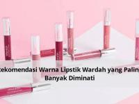 Rekomendasi Warna Lipstik Wardah yang Paling Banyak Diminati